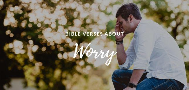 Bible Verses about Worry, Stress and Anxiety